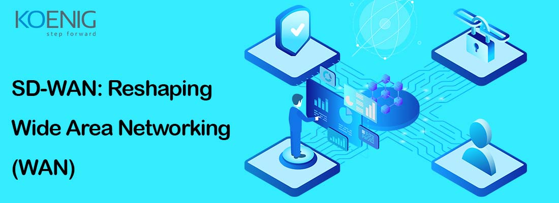 SD-WAN: Reshaping Wide Area Networking (WAN)